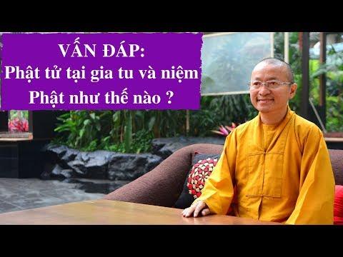 Vấn đáp: Phật tử tại gia tu và niệm Phật như thế nào ?