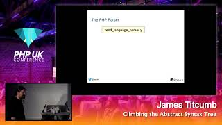 PHP UK Conference 2018 - James Titcumb - Climbing the Abstract Syntax Tree