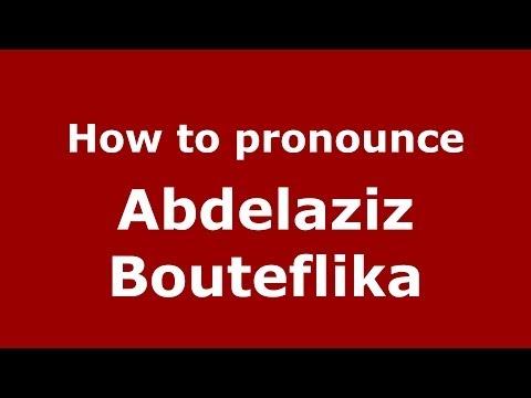How to pronounce Abdelaziz Bouteflika (Arabic/Morocco) - PronounceNames.com