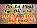 Tết Là Phải Nghe Nhạc Này - Đập Cho Tanh Bành Xác Pháo thumbnail