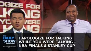 I Apologize for Talking While You Were Talking - NBA Finals & Stanley Cup  | The Daily Show