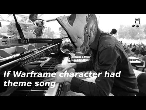 If Warframe character had theme song .