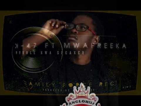 K47 Feat Mwafreeka-Bounce kwa Speaker