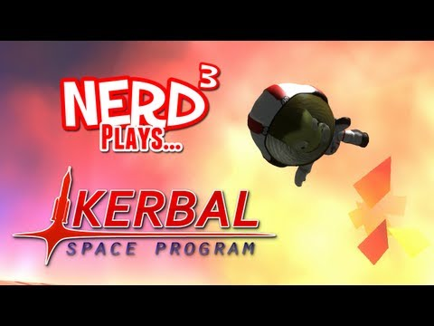 Nerd³ Plays... Kerbal Space Program