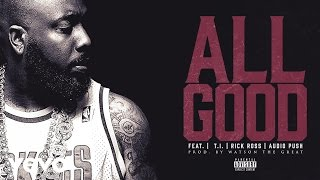 Trae Tha Truth - All Good (Audio) ft. T.I., Rick Ross, Audio Push