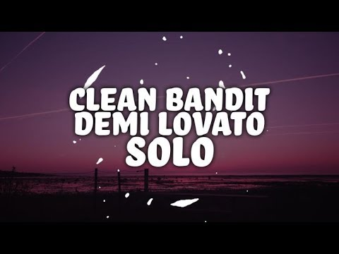 Clean Bandit - Solo feat. Demi Lovato (Lyrics)