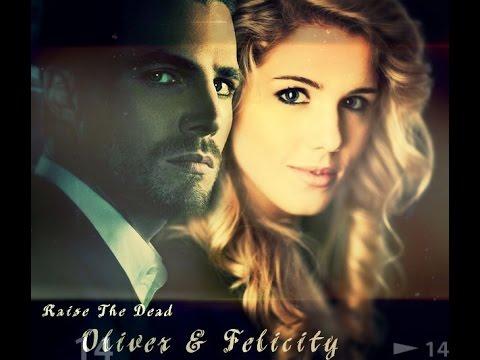 Oliver & Felicity || Arrow || Raise The Dead