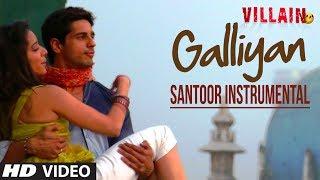 Galiyaan Video Song | Santoor Instrumental by Rohan Ratan | Ek Villain