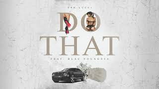 YFN Lucci - Do That (feat. Blac Youngsta) (Official Audio)