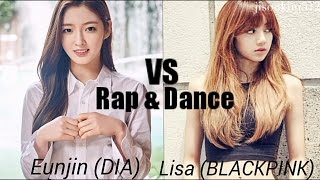 Eunjin (DIA) VS Lisa (BLACKPINK) / RAP & DANCE