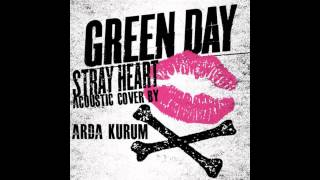 Green Day - Stray Heart (Acoustic Cover By Arda Kurum)