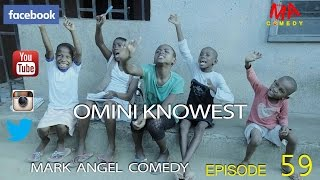 OMINI KNOWEST (Mark Angel Comedy) (Episode 59)