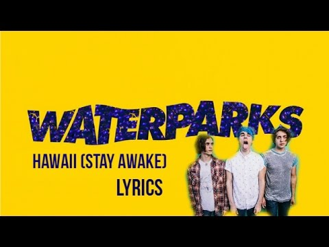 Waterparks - Hawaii (Stay Awake) LYRICS