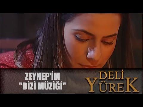 Deli Yürek Zeynep'im Türküsü