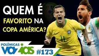 BRASIL SEM NEYMAR OU ARGENTINA COM MESSI? QUAL O FAVORITO DA COPA AMÉRICA? - POLÊMICAS VAZIAS #173