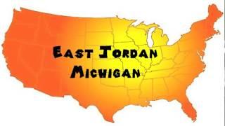 How to Say or Pronounce USA Cities — East Jordan, Michigan