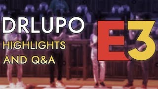 E3 2018 - Q&A and Highlight Video! | DrLupo