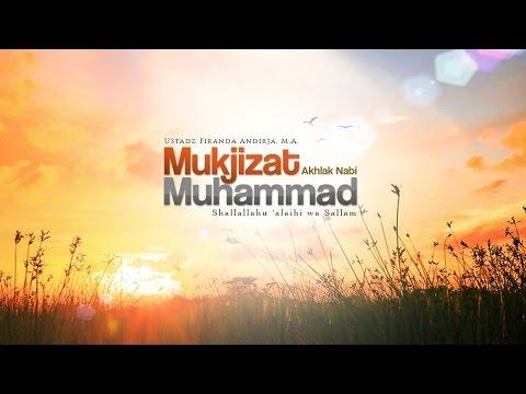 Ceramah Agama Islam: Mukjizat Akhlak Nabi Muhammad (Ustadz Firanda Andirja, M.A.)