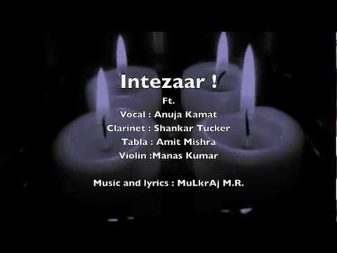 Intezaar Mulkraj : ft. anuja  shankar tucker  amit  manas .
