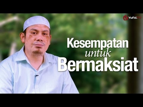 Ceramah Singkat: Kesempatan Untuk Bermaksiat - Ustadz Ahmad Zainuddin, Lc.