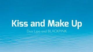 Kiss and Make Up  - Dua Lipa & BLACKPINK | Lyrics Video