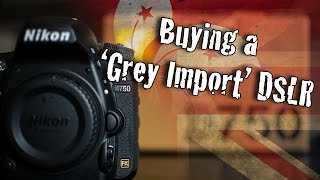 Buying a 'Grey Import' camera in the UK