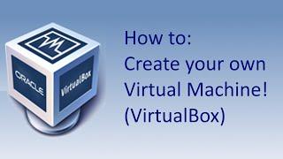 How To: Setting up a Virtual Machine (VirtualBox)