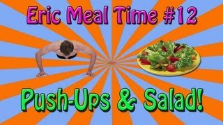 Push Ups & Salad - Eric Meal Time #12