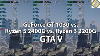 GTA V Ryzen 3 2200G vs Ryzen 5 2400G vs GeForce GT 1030
