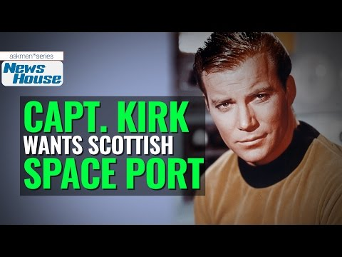 Captain Kirk Wants Scottish Space Port | News House