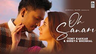 OH SANAM - Tony Kakkar & Shreya Ghoshal   Hiba Nawab   Anshul Garg   Satti Dhillon   Hindi Song 2021