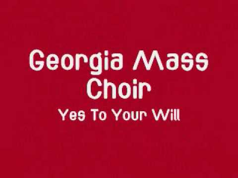 Georgia Mass Choir - Yes To Your Will