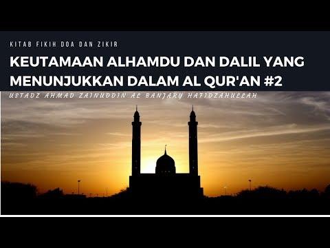 Keutamaan Alhamdu dan Dalil Yang Menunjukan Dalam Al Qur'an #2 - Ustadz Ahmad Zainuddin Al-Banjary