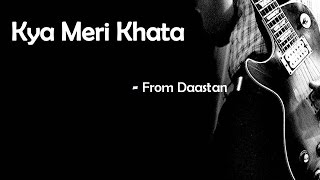 Kya Meri Khata - Daastan