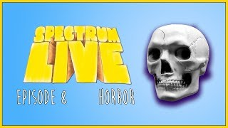 SPECTRUM LIVE! -Ep 8-HORROR