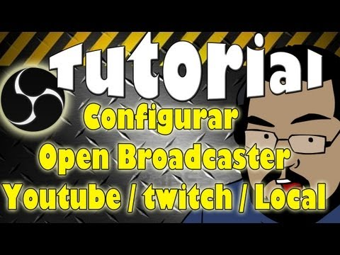 Tutorial | Open Broadcaster Configurar trasmision a Youtube, Twitch y local