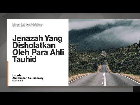 Jenazah Yang Disholatkan Oleh Para Ahli Tauhid   Ustadz Abu Haidar As-Sundawy
