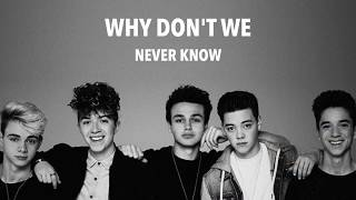 Never Know (lyrics) by Why Don't We