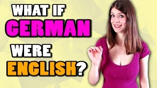 If GERMAN Were ENGLISH...?
