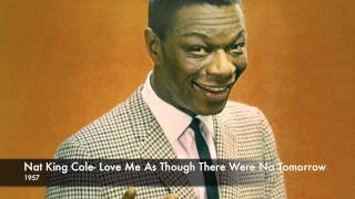 Nat King Cole Love Me As Though There Were No Tomorrow