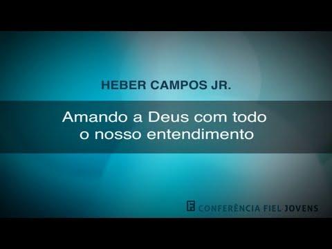 Amando a Deus com Todo o Nosso Entendimento - Heber Campos J�nior