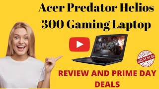 Awesome Acer Predator Helios 300 Gaming Laptop Review and Prime Day Deals