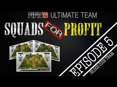 FIFA 13 Ultimate Team - SQUADS FOR PROFIT - Episode 5 - 35,000 Coin Team