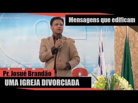 Pr. Josué Brandão - Uma Igreja Divorciada