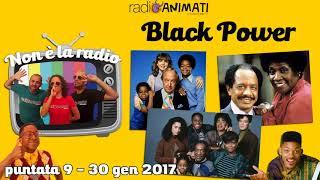 RadioAnimati - Non è la radio - puntata 9 - Black power