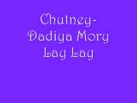 Chutney- Dadiya Mory Lay Lay