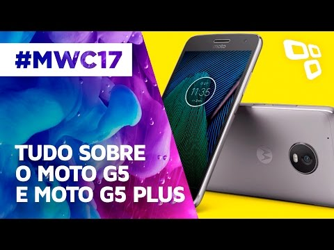 Tudo O Que Você Precisa Saber Sobre O Moto G5 E O Moto G5 Plus - MWC 2017 - TecMundo