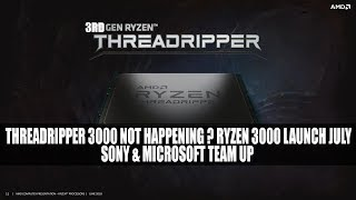 Threadripper 3000 Not Happening ? Ryzen 3000 Launch July | Sony & Microsoft Team Up