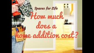 How much does a home addition cost? Spaces for Life by Lance McCarthy