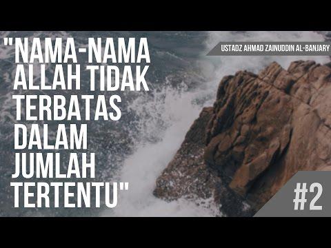 Nama -Nama Allah Tidak Terbatas pada Jumlah Tertentu #2 - Ustadz Ahmad Zainuddin Al-Banjary